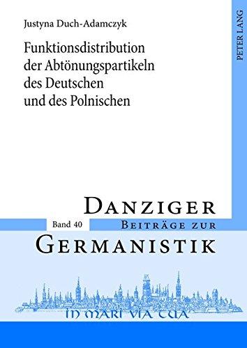 Funktionsdistribution der Abtönungspartikeln des Deutschen und des Polnischen (Danziger Beitraege Zur Germanistik) por Justyna Duch-Adamczyk