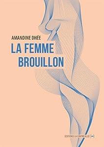 """Afficher """"La femme brouillon"""""""