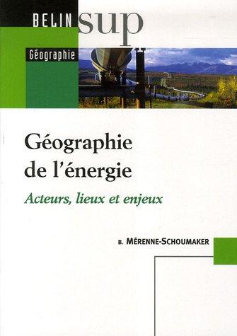 Géographie de l'énergie : Acteurs, lieux et enjeux par Bernadette Mérenne-Schoumaker