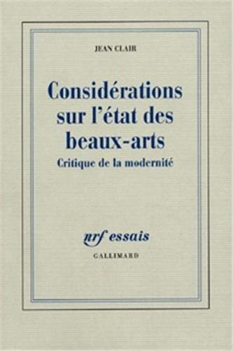 Considérations sur l'État des Beaux-Arts: Critique de la modernité par Jean Clair