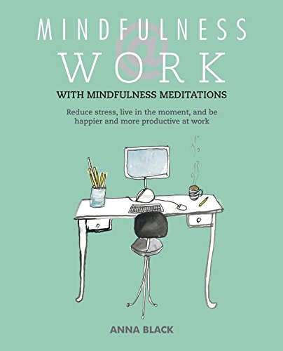 Mindfulness @ Work: Reduce Stress, Live Mindfully and be Happier and More Productive at Work por Anna Black