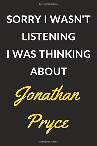 Sorry i wasn't listening i was thinking about jonathan pryce: jonathan pryce journal notebook to write down things, take notes, record plans or keep track of habits (6