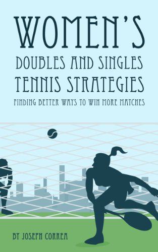 Women's Doubles and Singles Tennis Strategies: Finding Better Ways to Win More Matches PDF Descargar Gratis