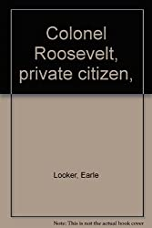 Colonel Roosevelt, private citizen,