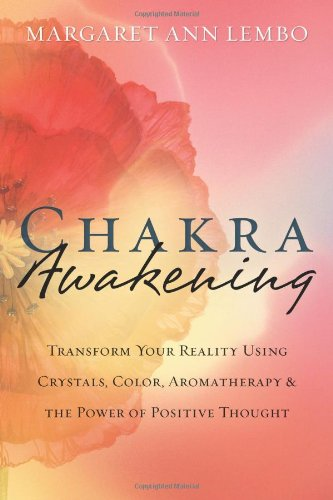 chakra-awakening-transform-your-reality-using-crystals-color-aromatherapy-the-power-of-positive-thou