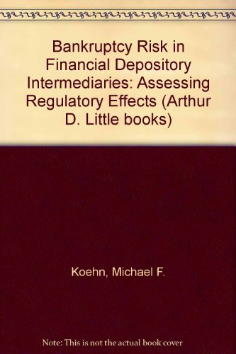 Bankruptcy Risk in Financial Depository Intermediaries: Assessing Regulatory Effects (Arthur D. Little books)