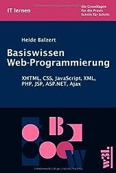 Basiswissen Web-Programmierung. XHTML, CSS, JavaScript, XML, PHP, JSP, ASP.NET, Ajax