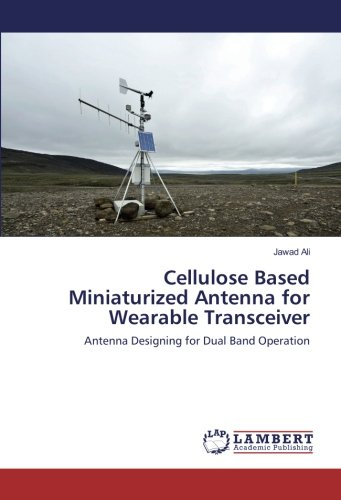 Cellulose Based Miniaturized Antenna for Wearable Transceiver: Antenna Designing for Dual Band Operation Antenne Transceiver