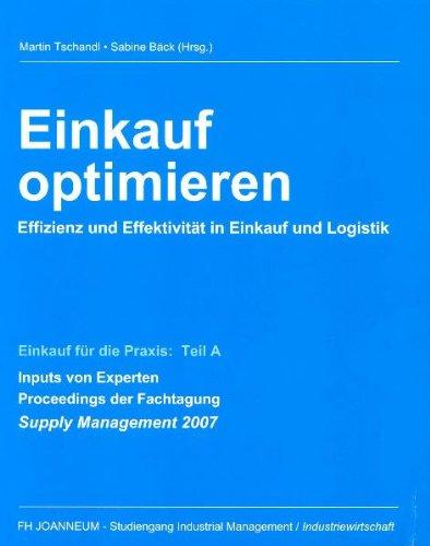 Einkauf optimieren - Effizienz und Effektivität in Einkauf und Logistik: Einkauf für die Praxis - Teil A: Inputs von Experten. Proceedings der Fachtagung Supply Management 2007