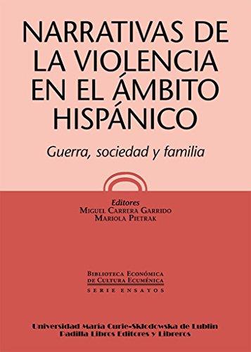 Narrativas de la violencia en el ámbito hispánico: Guerra, sociedad y familia (Biblioteca Económica de Cultura Ecuménica. Serie Ensayos)