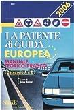 La patente di guida europea. Manuale teorico-pratico. Categorie A e B. Ediz. illustrata