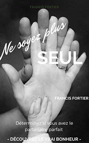 Couverture du livre Ne soyez plus seul: Déterminez si vous avez le partenaire parfait et découvrez le vrai bonheur dans un couple