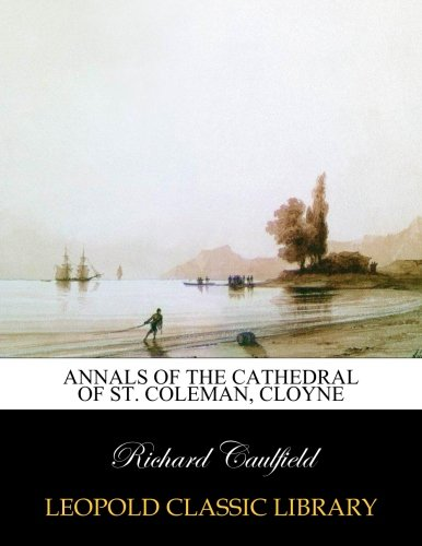 Annals of the Cathedral of St. Coleman, Cloyne por Richard Caulfield
