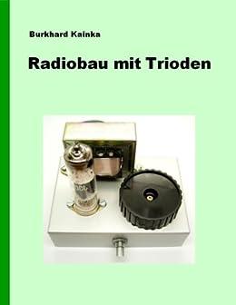 Radiobau mit Trioden von [Kainka, Burkhard]