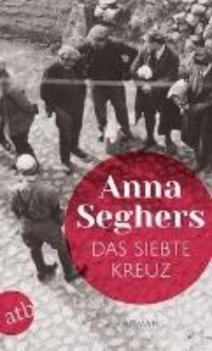 Das siebte Kreuz: Roman aus Hitlerdeutschland por Anna Seghers