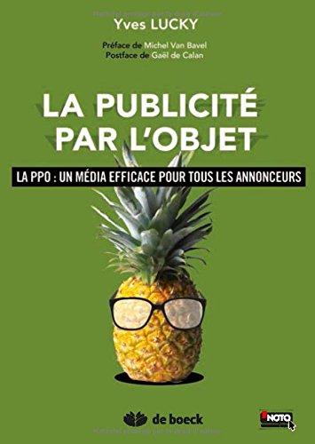 La publicité par l'objet : La PPO : un média efficace pour tous les annonceurs par Yves Lucky