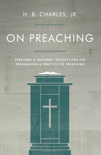 on-preaching-personal-pastoral-insights-for-the-preparation-practice-of-preaching-by-hb-charles-jr-2