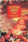 Scarica Libro La cucina ebraica in Italia Oltre 200 ricette dalla tradizione (PDF,EPUB,MOBI) Online Italiano Gratis