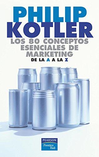Los 80 conceptos esenciales de marketing: De la A a la Z por Philip Kotler