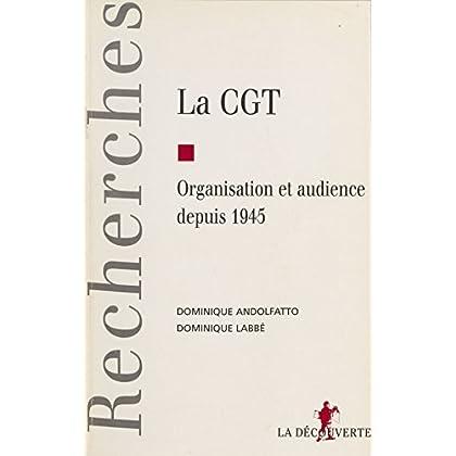 La C.G.T. : organisation et audience depuis 1945 (Recherches)