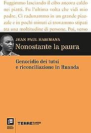 Nonostante la paura: Genocidio dei tutsi e riconciliazione in Ruanda (Archivio diaristico)
