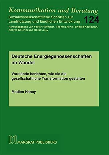 Deutsche Energiegenossenschaften im Wandel: Vorstände berichten, wie sie die gesellschaftliche Transformation gestalten (Kommunikation und Beratung)