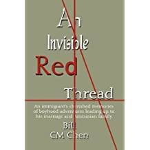 An Invisible Red Thread: An Immigrant's Cherished Memories of Boyhood Adventures Leading Up to His Marriage and Amerasian Family by Bill CM Chen (2011-05-24)