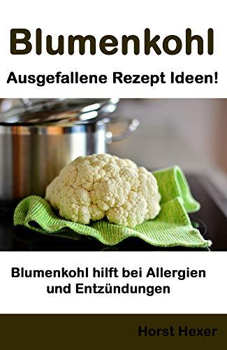 Blumenkohl - Ausgefallene Rezept Ideen: Blumenkohl hilft bei Allergien und Entzündungen