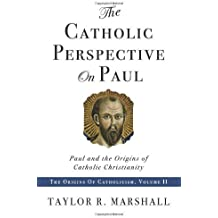 The Catholic Perspective on Paul: Paul and the Origins of Catholic Christianity by Taylor Marshall (4-Oct-2010) Paperback