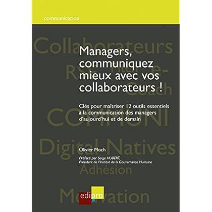 Managers, communiquez mieux avec vos collaborateurs: Clés pour maîtriser 12 outils essentiels à la communication des managers d'aujourd'hui et de demain (Hors collection)