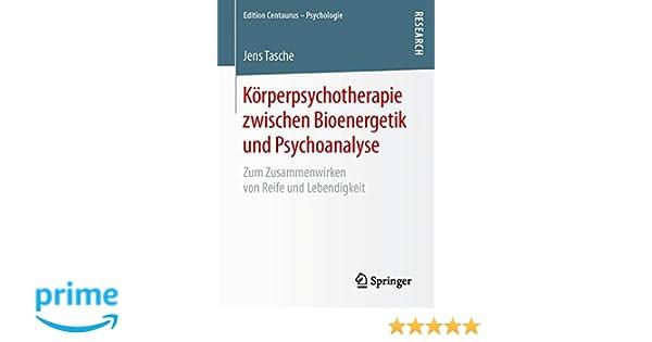 Körperpsychotherapie zwischen Bioenergetik und Psychoanalyse: Zum ...