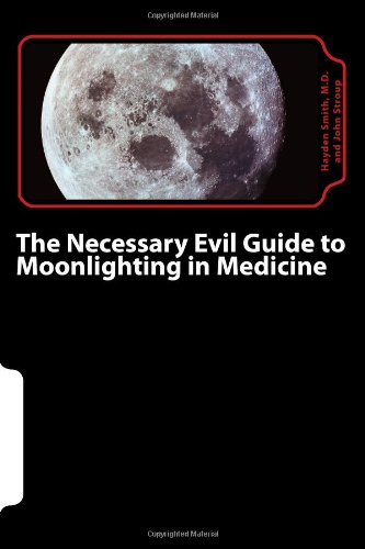 The Necessary Evil Guide to Moonlighting in Medicine: Volume 1