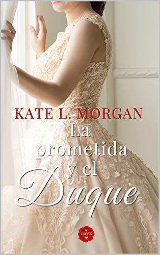 La prometida y el duque de Kate L. Morgan