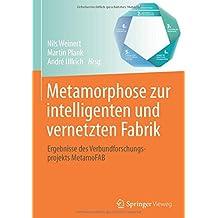 Metamorphose zur intelligenten und vernetzten Fabrik: Ergebnisse des Verbundforschungsprojekts MetamoFAB