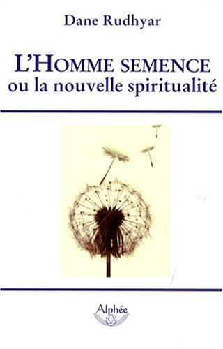 L'Homme semence : Ou la nouvelle spiritualité
