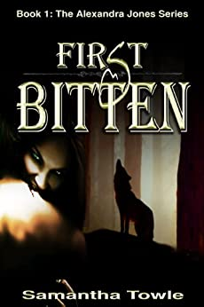 First Bitten (The Alexandra Jones Series #1) by [Towle, Samantha]