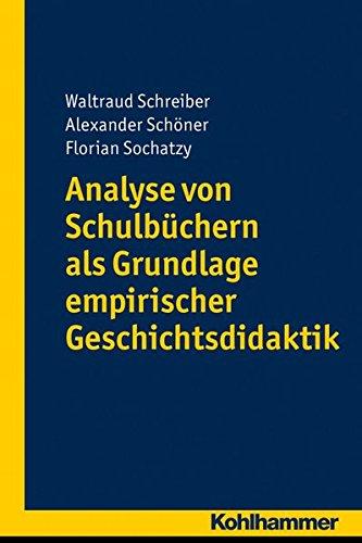 Analyse von Schulbüchern als Grundlage empirischer Geschichtsdidaktik (Geschichtsdidaktik qualifiziert)