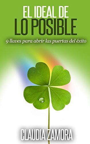 El Ideal de lo Posible: Viviendo la Realidad que Imaginas por Claudia Zamora