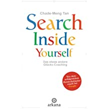 Search Inside Yourself: Das etwas andere Glücks-Coaching (German Edition)