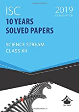 10 Years Solved Papers - Science: ISC Class 12 for 2019 Examination