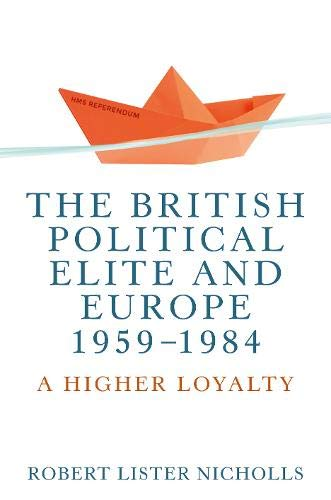 The British political elite and Europe, 1959-1984: A higher loyalty