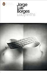Labyrinths: Selected Stories and Other Writings (Penguin Modern Classics)