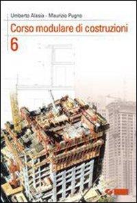 Corso modulare di costruzioni. Per le Scuole superiori. Con CD-ROM: 6