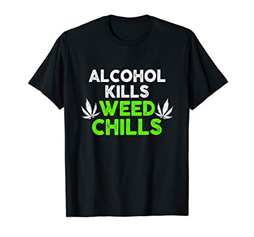 Alcohol Kills Weed Chills Marijuana Supporter Gift Adults T-Shirt