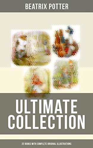 BEATRIX POTTER Ultimate Collection - 22 Books With Complete Original Illustrations: The Tale of Peter Rabbit, The Tale of Jemima Puddle-Duck, The Tale ... Moppet, The Tale of Tom Kitten and more