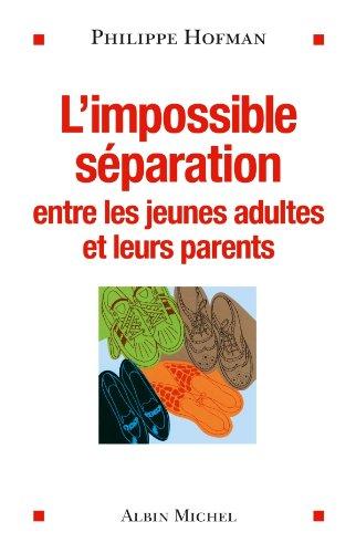 L'Impossible séparation : Entre les jeunes adultes et leurs parents (ESSAIS DOC.)