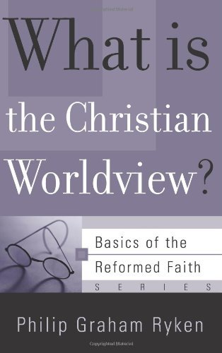 What Is the Christian Worldview? (Basics of the Faith) (Basics of the Reformed Faith) by Philip Graham Ryken (2006-11-13)