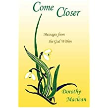 (Come Closer: Messages from the God Within) By Dorothy Maclean (Author) Paperback on (Jan , 2007)