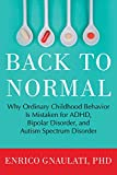 Back to Normal: Why Ordinary Childhood Behavior Is Mistaken for ADHD, Bipolar Disorder, and Autism Spectrum Disorder