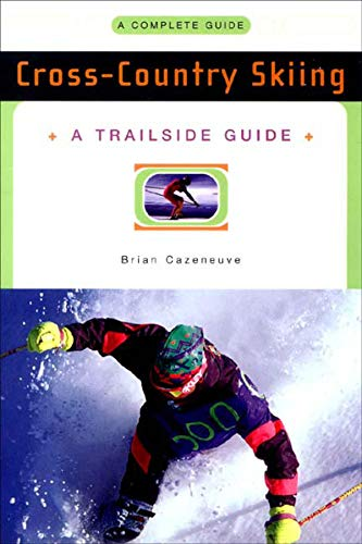 A Trailside Guide: Cross-Country Skiing (Trailside Guides) por Brian Cazeneuve